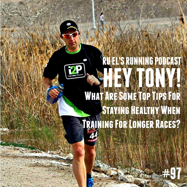 Ru El's Running 097 : Hey Tony! | What Are Some Top Tips For Staying Healthy When Training For Longer Races?