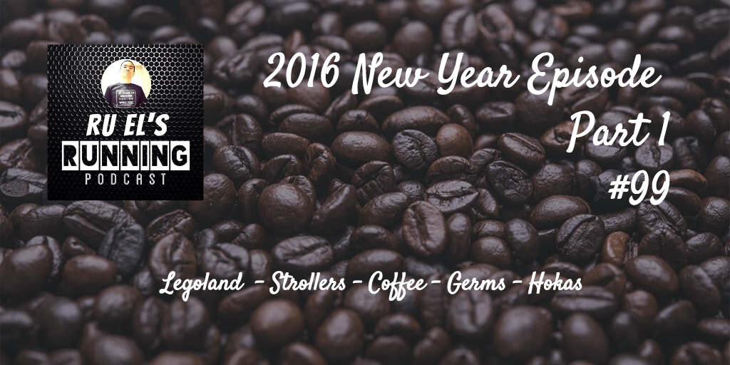 Ru El's Running 099 : New Year – Part 1 | Legoland | Strollers | Coffee | Germs | Hokas