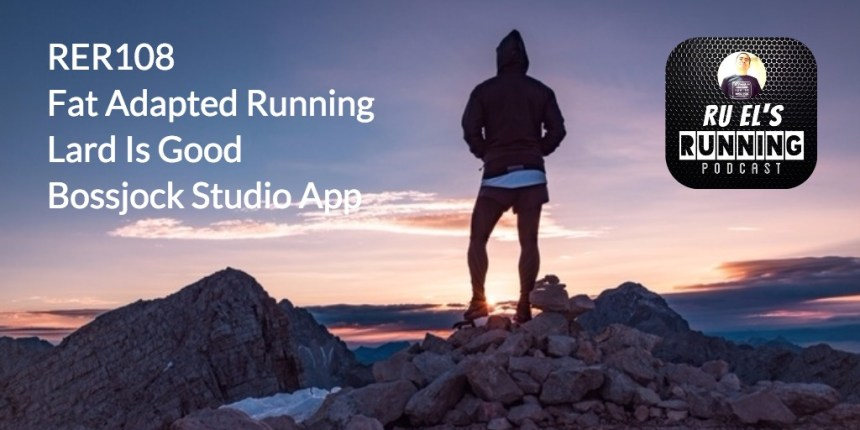 RER108 : Fat Adapted Running I Lard Is Good | Bossjock Studio App