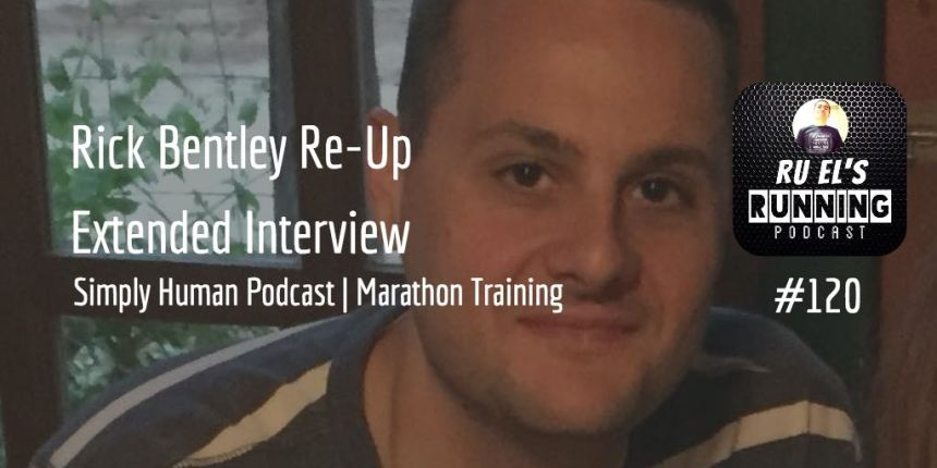 RER120 : Special Guest Re-Up - Rick Bentley | Simply Human Podcast | Marathon Training