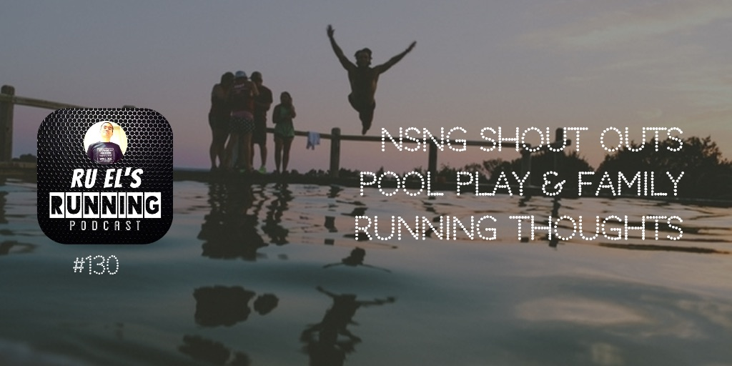 RER130 : NSNG Shout Outs | Pool Play | Running Perspective