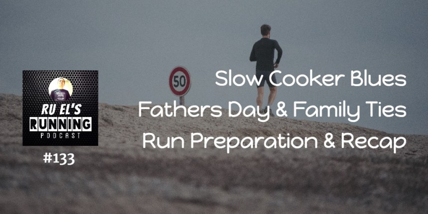 RER133 : Slow Cooker Blues | Fathers Day | Family Ties | Run Preparation & Recap