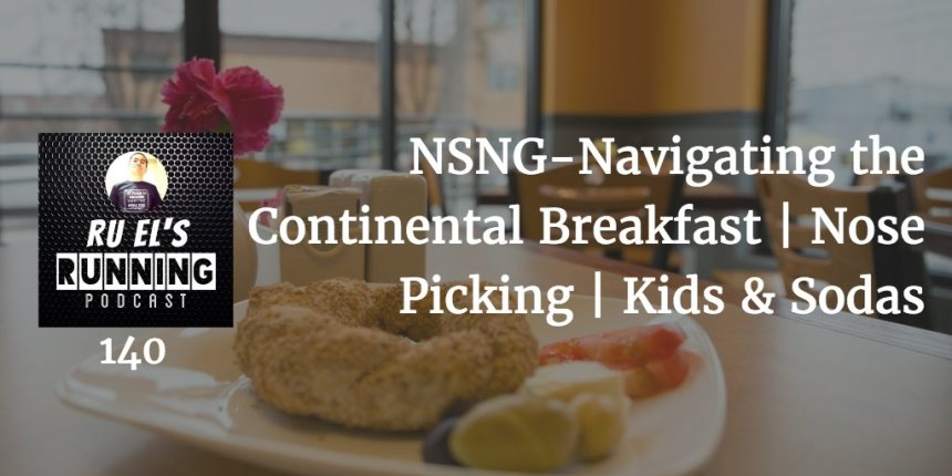 RER140 : NSNG-Navigating the Continental Breakfast | Nose Picking | Kids & Sodas