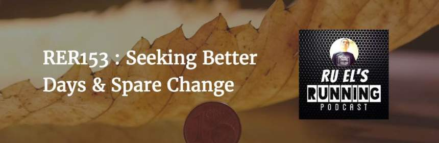 RER153 : Seeking Better Days & Spare Change