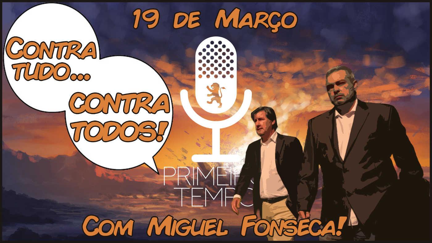 O que foi dito no podcast – Contra tudo, contra todos – Ep. 34 do Primeiro Tempo, com Miguel Fonseca