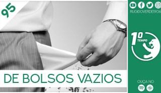 O que foi dito no podcast – De Bolsos Vazios – Ep. 95 do Primeiro Tempo