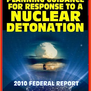 2010 Planning Guidance for Response to a Nuclear Detonation: Federal Guidance for a Nuclear Bomb Attack on an American City, Effects, Fallout, Shelter, Medical Care, Decontamination