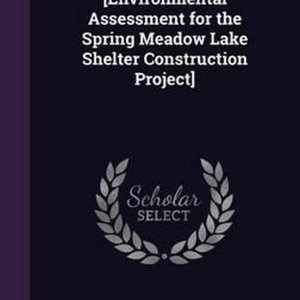 [Environmental Assessment for the Spring Meadow Lake Shelter Construction Project]