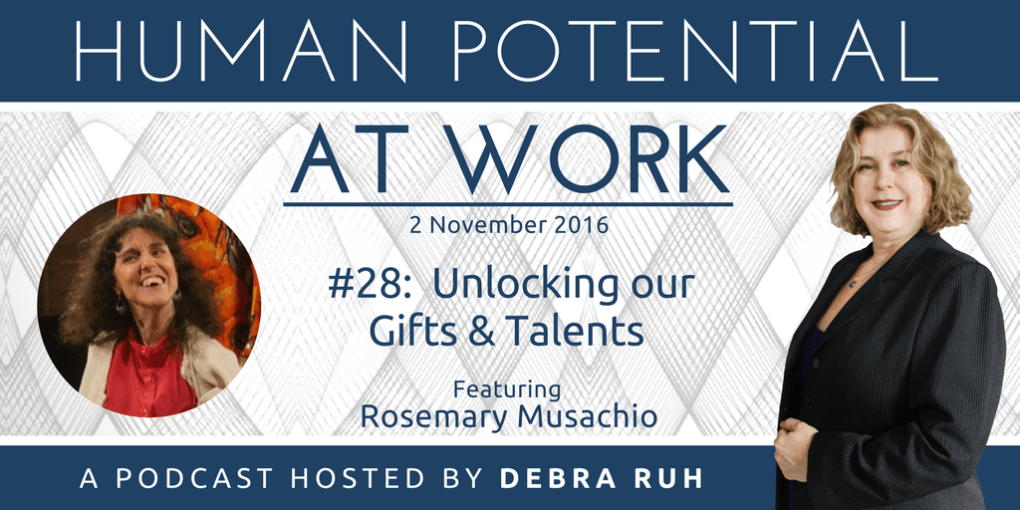 Human Potential at Work Podcast Show Flyer for the Episode Unlocking Our Gifts and Talents Ft. Rosemary Musachio.