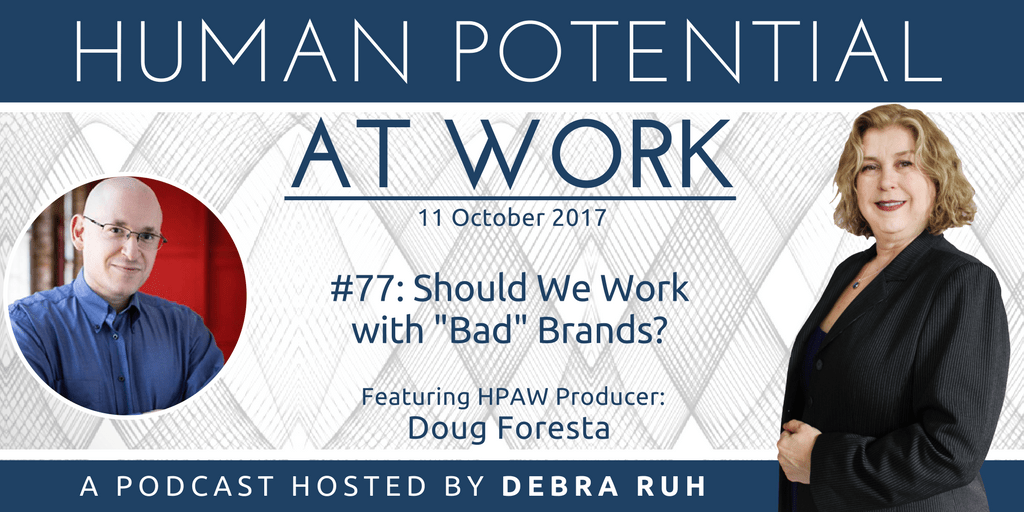 "Human Potential at Work Podcast Show Flyer for Episode #77: Should we work with ""Bad"" Brands"