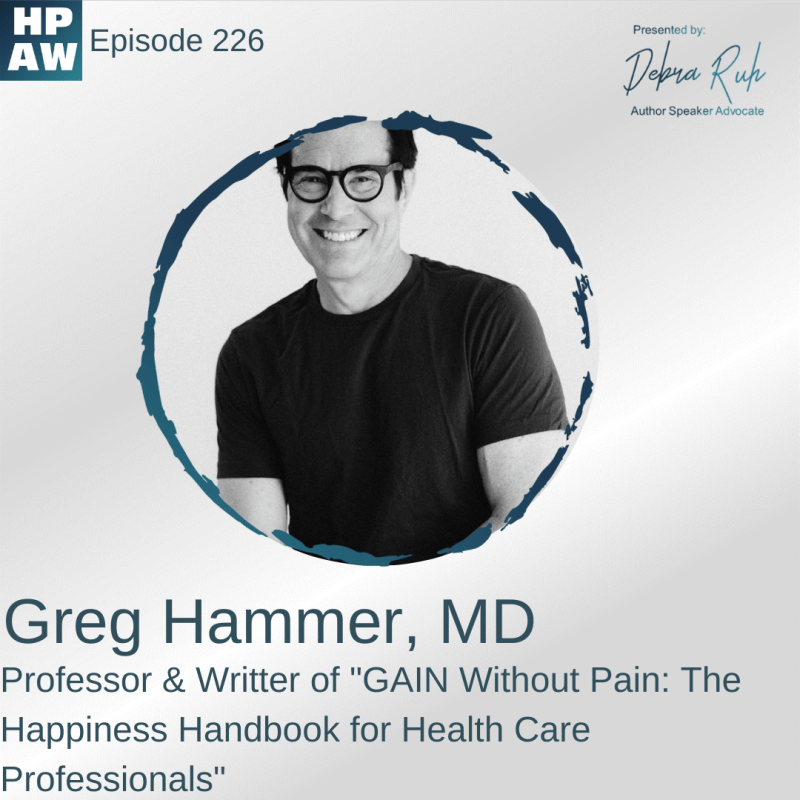 "Greg Hammer, MD Professor & Writter of ""GAIN Without Pain: The Happiness Handbook for Health Care Professionals"""