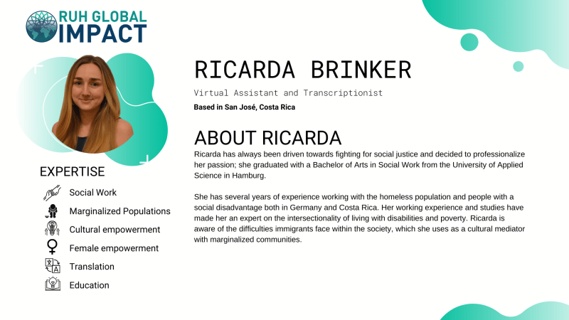Ricarda Brinker has always been driven towards fighting for social justice and decided to professionalize her passion; she graduated with a Bachelor of Arts in Social Work from the University of Applied Science in Hamburg.