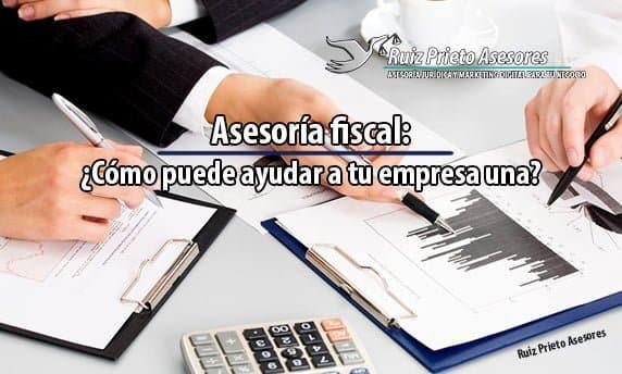 Asesor fiscal: ¿cómo puede ayudar a tu empresa una? | Ruiz Prieto Asesores