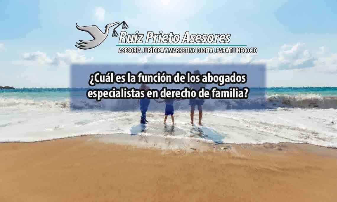 ¿Cuál es la función de los abogados especialistas en derecho de familia?
