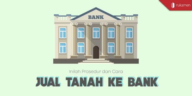 Cara Jual Tanah ke Bank