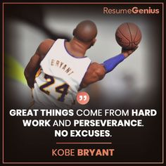 Great Things come from hard work and perseverance. No excuse ~ Kobe Bryant