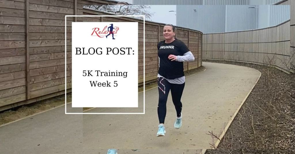 Week 5 - 5k Training - Rularuns