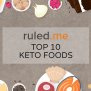 Top 10 Foods For The Ketogenic Diet Ruled Me