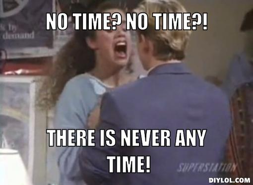 jesse-spano-meme-generator-no-time-no-time-there-is-never-any-time-00f378