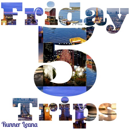 Friday Five Trips