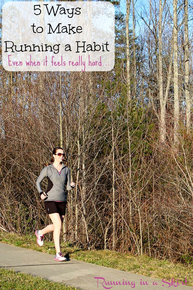 How to Make Running a Habit (Even when it feels really hard...)