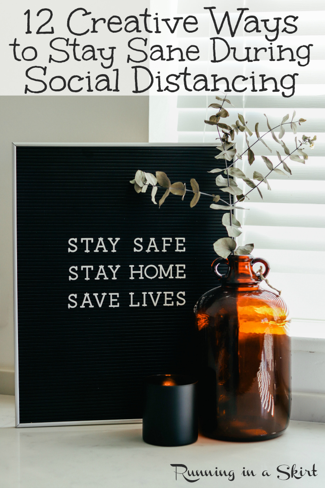 12 Creative Ways to Stay Sane During Social Distancing - Ideas, practical schedule tips and things to do while social distancing or under quarantine. / Running in a Skirt #letterboard #stayhome #socialdistancing #coronoavirus  via @juliewunder