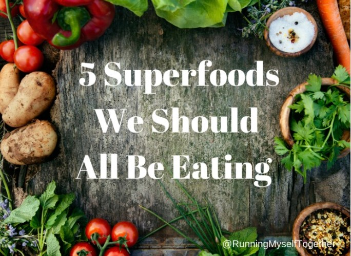 5 Superfoods We Should All Be Eating