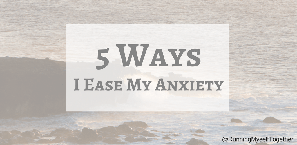 5 Ways I Ease My Anxiety