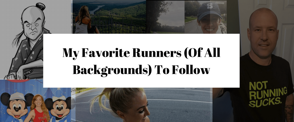 My Favorite Runners (Of All Backgrounds) To Follow