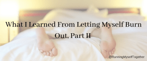 What I Learned From Letting Myself Burn Out, Part II