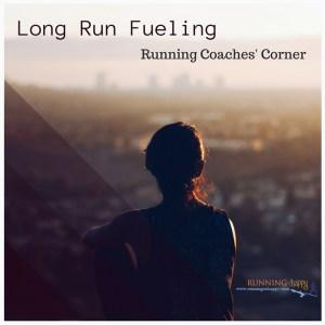 Long Run Fueling | Running Coaches Corner | Running on Happy
