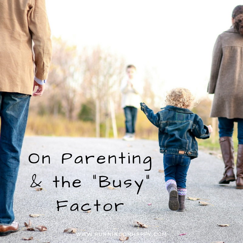 "On Parenting and The ""Busy"" Factor 