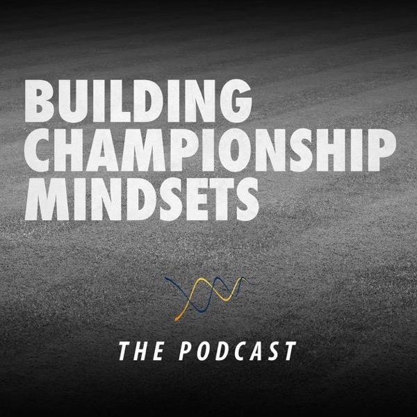 Building Championship Mindsets Podcast