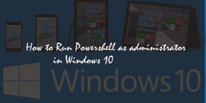 How to Run Powershell as Administrator in Windows 10
