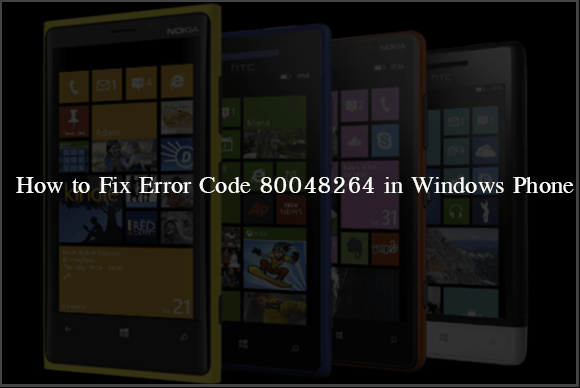 How to Fix Error Code 80048264 in Windows Phone