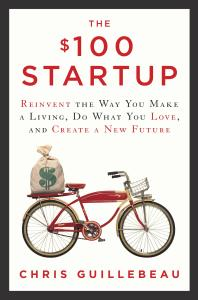 Chris Guillebeau – The $100 Startup: Reinvent the Way You Make a Living, Do What You Love, and Create a New Future