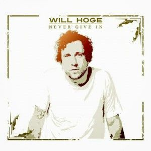 Will Hoge - 2013 - Never Give In