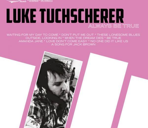 Luke Tuchscherer – Always Be True (Clubhouse Records)
