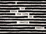 Roger Waters – Is This the Life We Really Want? (Sony)