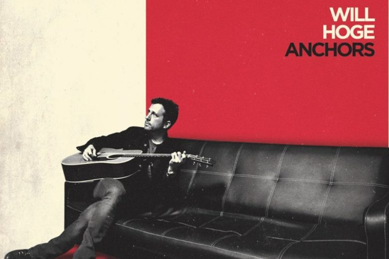 Will Hoge – Anchors (Edlo-Thirty Tigers-Popstock!)