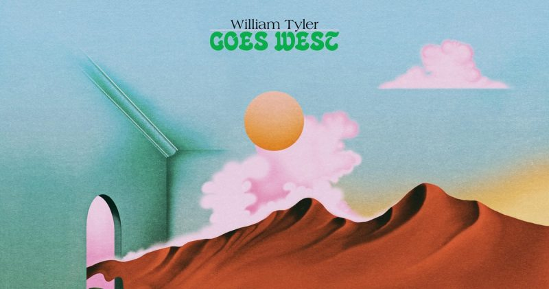 William Tyler – Goes West  (Merge-Popstock!)
