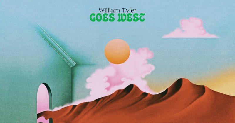 William Tyler – Goes West  (Merge-Popstock!)