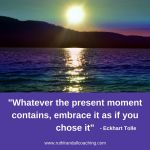 Whatever the present moment contains, embrace it as if you chose it - Eckhart Tolle