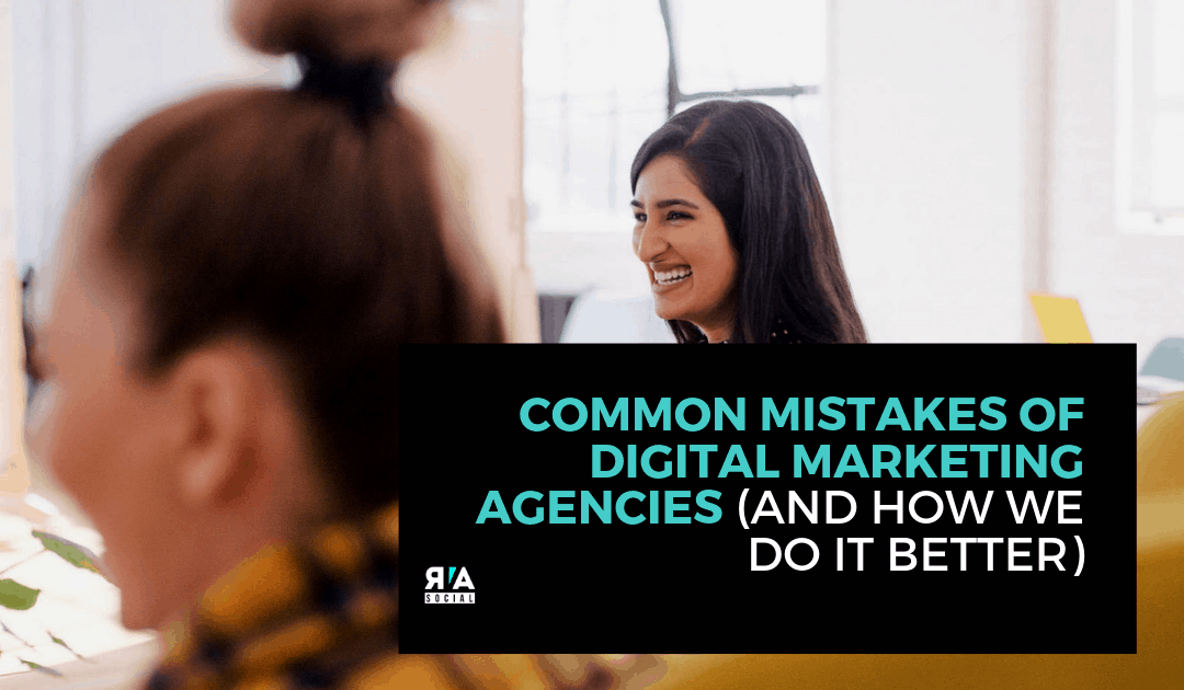 Common Mistakes of Digital Marketing Agencies and How We Do It Better