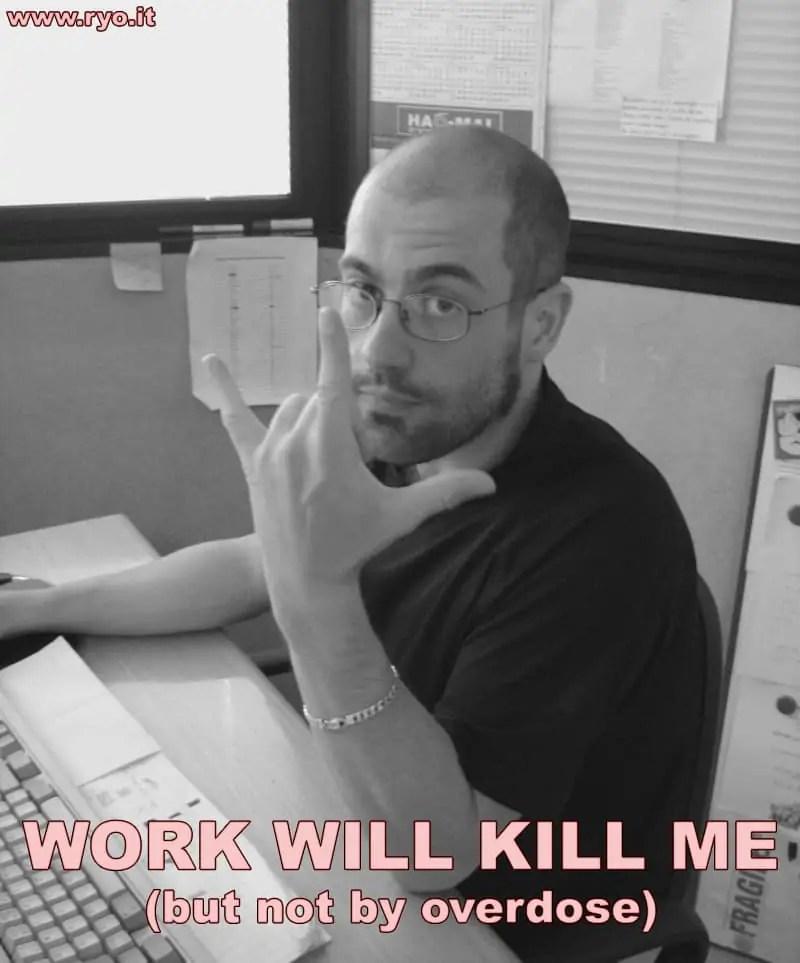 Work Will Kill Me