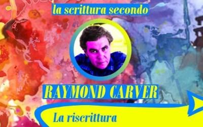 La riscrittura (la scrittura secondo Raymond Carver)