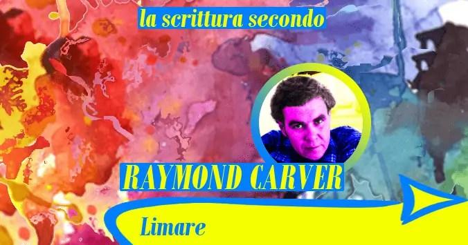 Limare (la scrittura secondo Raymond Carver)