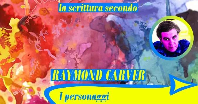 I personaggi (la scrittura secondo Raymond Carver)