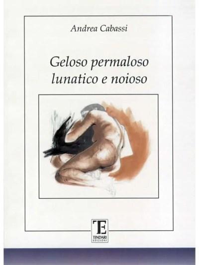 Geloso permaloso lunatico e noioso - Andrea Cabassi