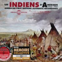 Les Indiens d'Amérique - American First Nations Authentic Recordings